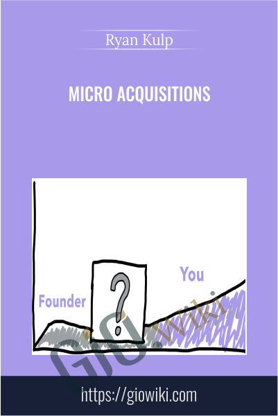 Micro Acquisitions - Ryan Kulp