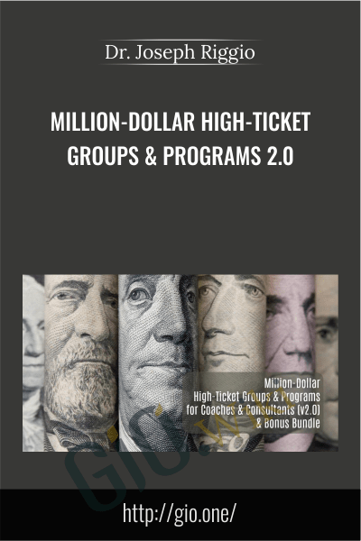 Million-Dollar High-Ticket Groups & Programs 2.0 - Dr. Joseph Riggio