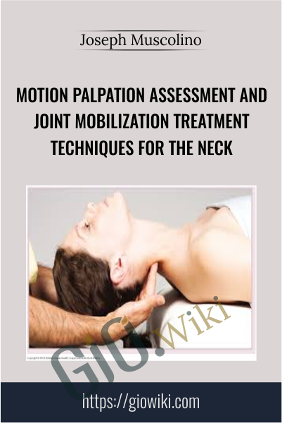 Motion Palpation Assessment and Joint Mobilization Treatment Techniques for the Neck - Joseph Muscolino