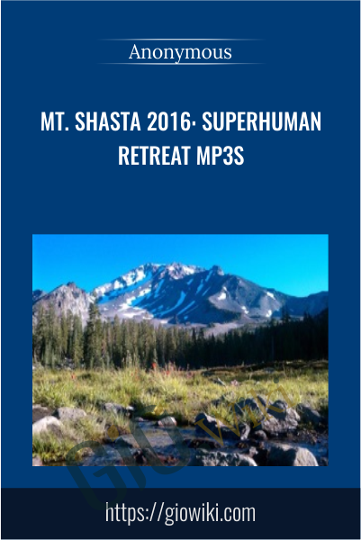 Mt. Shasta 2016: Superhuman Retreat mp3s