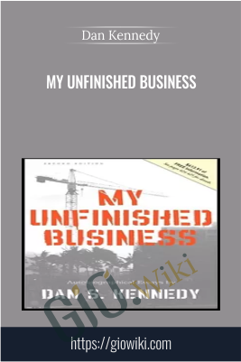 My Unfinished Business - Dan Kennedy
