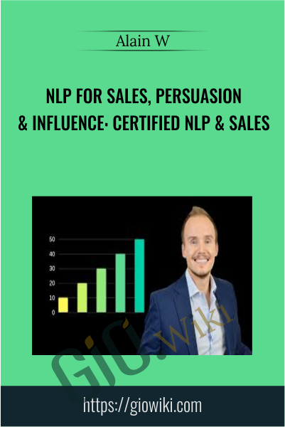 NLP For Sales, Persuasion & Influence: Certified NLP & Sales - Alain W