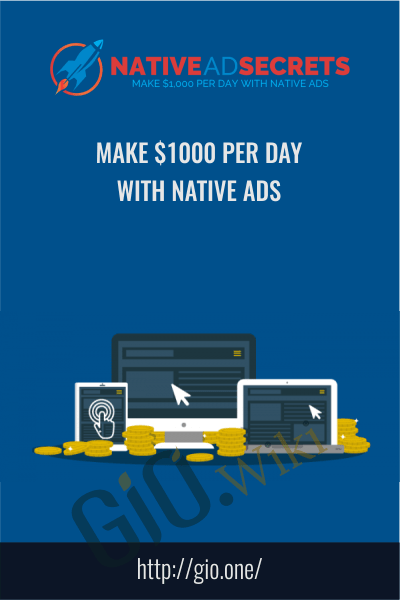 Native Ad Secrets Coaching Program (Make $1000 Per Day With Native Ads)