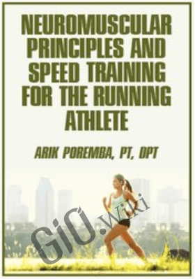 Neuromuscular Principles and Speed Training for the Running Athlete - Arik Poremba