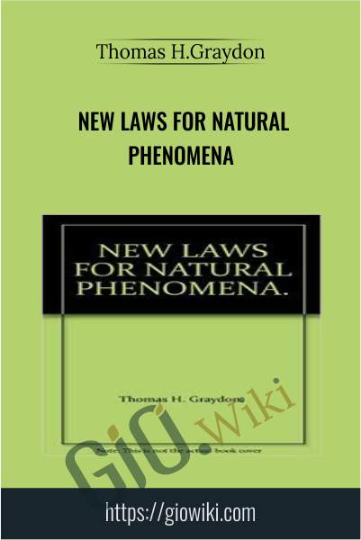 New Laws for Natural Phenomena - Thomas H.Graydon