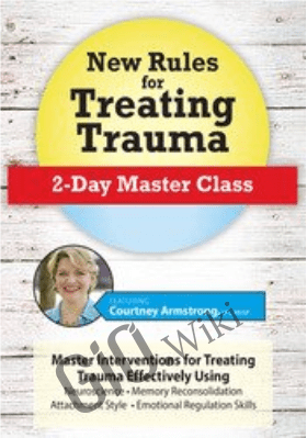 New Rules for Treating Trauma: 2-Day Master Class - Courtney Armstrong