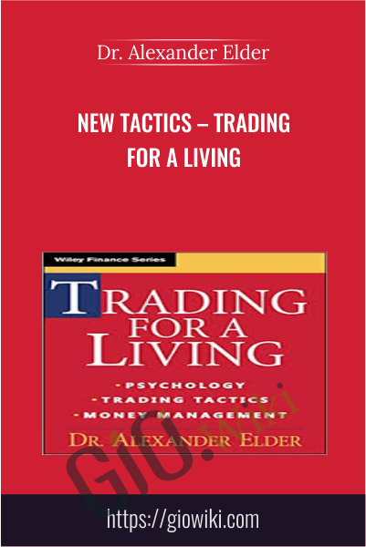New Tactics – Trading for a Living - Dr. Alexander Elder
