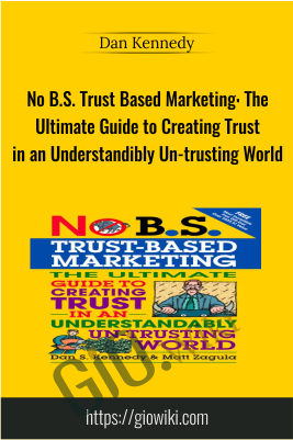 No B.S.Trust-Based Marketing: The Ultimate Guide to Creating Trust - Dan Kennedy