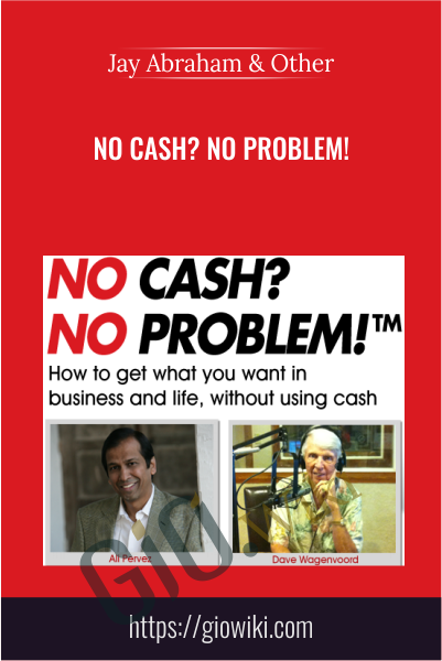 No Cash? No Problem! - Jay Abraham & Dave Wagenvoord