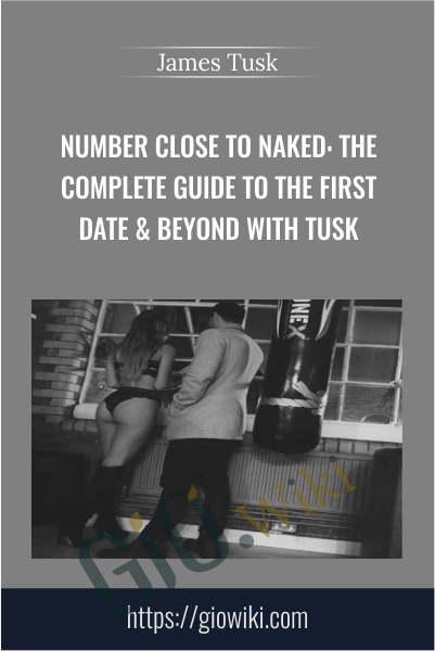 Number Close To Naked: The Complete Guide To The First Date & Beyond With TUSK - James Tusk