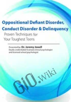 Oppositional, Defiant Disorder, Conduct Disorder & Delinquency: Proven Techniques for Your Toughest Teens - Jeremy Jewell