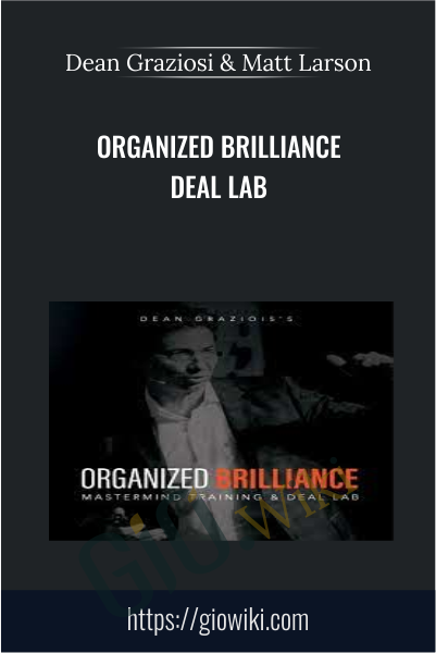 Organized Brilliance Deal Lab - Dean Graziosi & Matt Larson