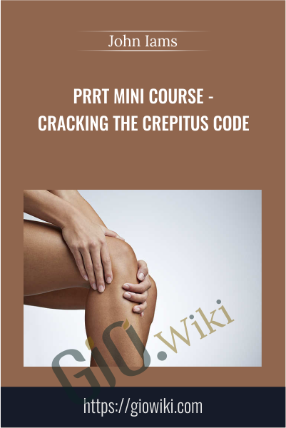 PRRT Mini Course - Cracking the Crepitus Code - John Iams