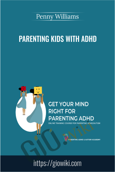 Parenting Kids with ADHD - Penny Williams