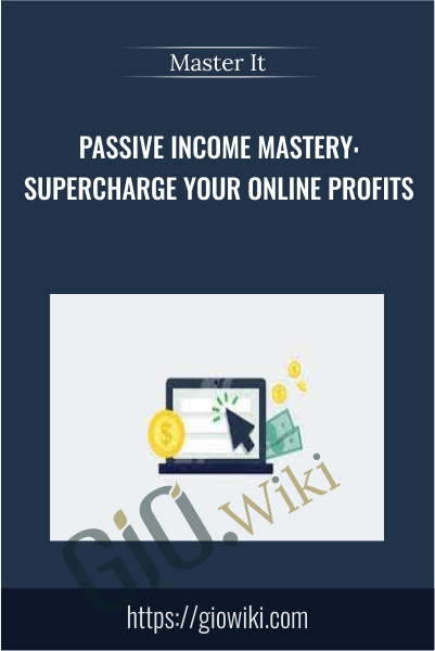 Passive Income Mastery: Supercharge Your Online Profits - Master It