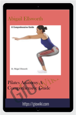 Pilates Anatomy A Comprehensive Guide - Abigail Ellsworth