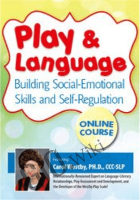 Play & Language: Building Social-Emotional Skills and Self-Regulation - Carol Westby, Ph.D.