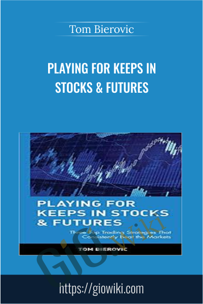 Playing For Keeps in Stocks & Futures - Tom Bierovic