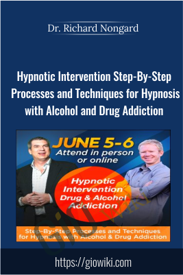 Hypnotic Intervention Step-By-Step Processes and Techniques for Hypnosis with Alcohol and Drug Addiction - Dr. Richard Nongard