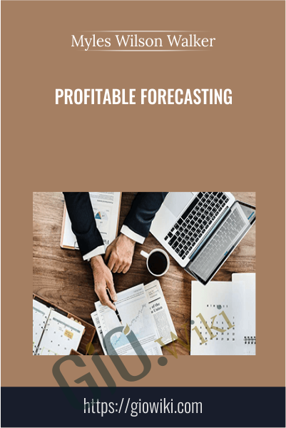 Profitable Forecasting - Myles Wilson Walker