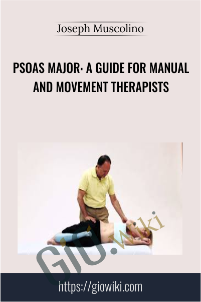 Psoas Major: A Guide for Manual and Movement Therapists  - Joseph Muscolino