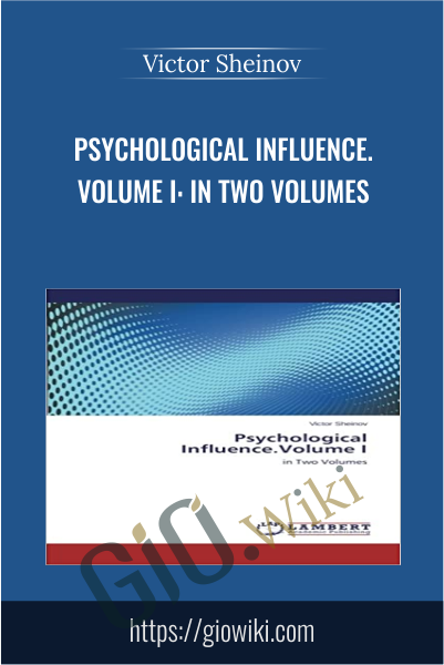 Psychological Influence.Volume I: in Two Volumes - Victor Sheinov
