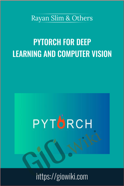 PyTorch for Deep Learning and Computer Vision - Rayan Slim & Others