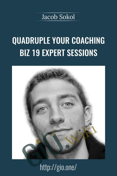 Quadruple Your Coaching Biz 19 expert sessions - Jacob Sokol