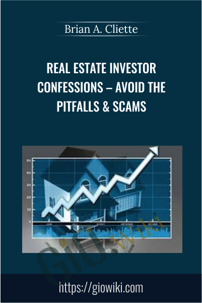 Real Estate Investor Confessions – Avoid the Pitfalls & Scams - Brian A. Cliette