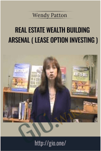 Real Estate Wealth Building Arsenal ( Lease Option Investing ) - Wendy Patton