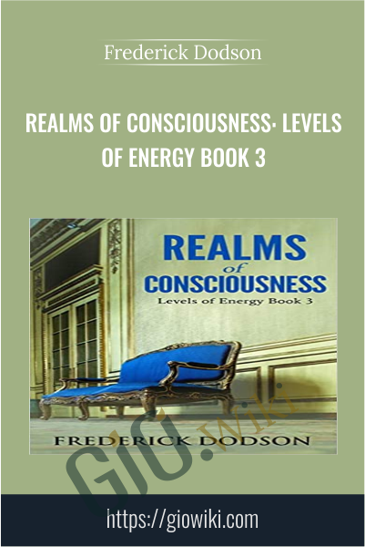 Realms of Consciousness: Levels of Energy Book 3 - Frederick Dodson