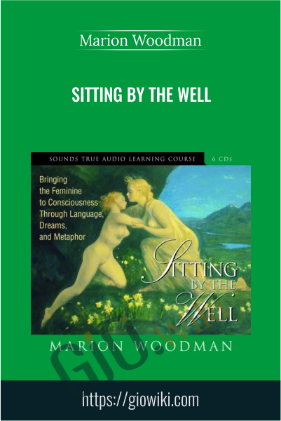 Sitting By The Well - Marion Woodman