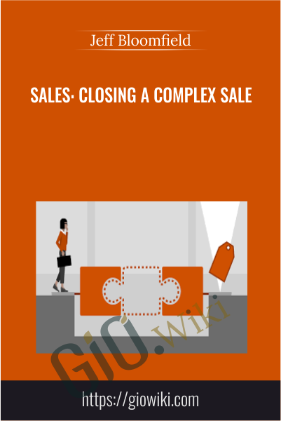 Sales: Closing a Complex Sale - Jeff Bloomfield