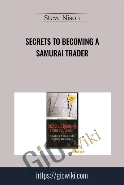 Secrets To Becoming A Samurai Trader - Steve Nison