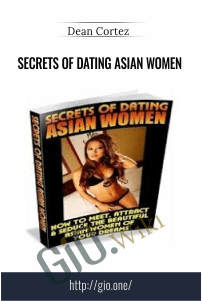 Secrets of Dating Asian Women – Dean Cortez