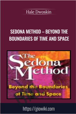 Sedona Method – Beyond the Boundaries of Time and Space - Hale Dwoskin