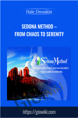 Sedona Method – From Chaos To Serenity - Hale Dwoskin
