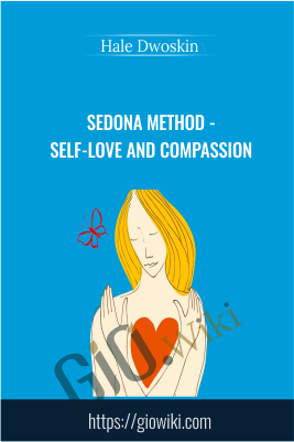 Sedona Method - Self-Love and Compassion - Hale Dwoskin