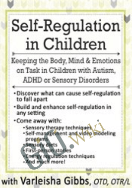 Self-Regulation in Children: Keeping the Body, Mind & Emotions on Task in Children with Autism, ADHD or Sensory Disorders - Varleisha Gibbs