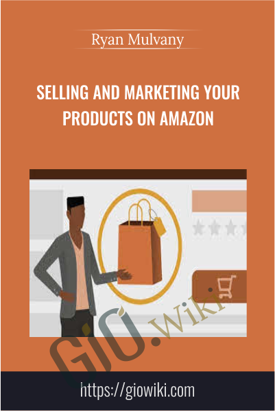 Selling and Marketing Your Products on Amazon - Ryan Mulvany