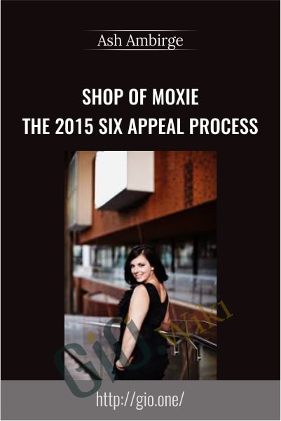 Shop of Moxie – The 2015 Six Appeal Process