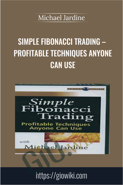 Simple Fibonacci Trading – Profitable Techniques Anyone Can Use - Michael Jardine