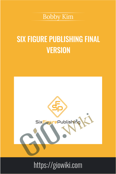 Six Figure Publishing Final Version - Bobby Kim