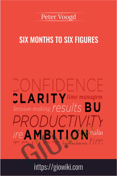 Six Months to Six Figures - Peter Voogd