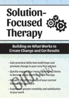 Solution Focused Therapy: Building on What Works to Create Change and Get Results- Seth Bernstein