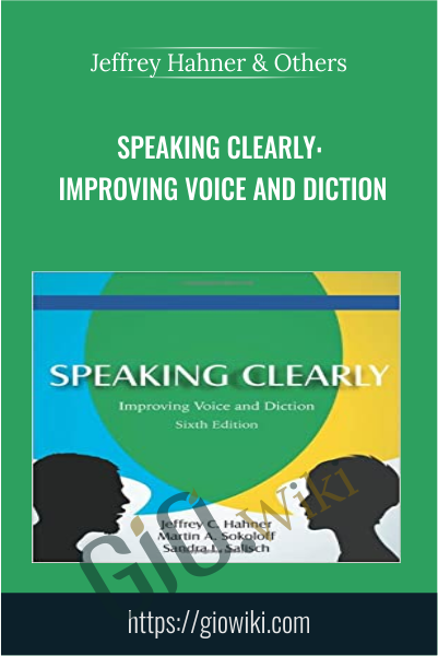 Speaking Clearly: Improving Voice and Diction - Jeffrey Hahner & Others