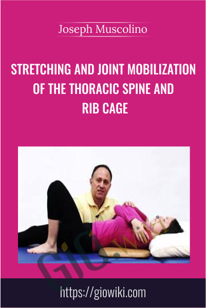 Stretching and Joint Mobilization of the Thoracic Spine and Rib Cage - Joseph Muscolino