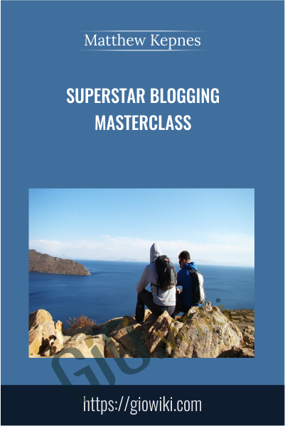 Superstar Blogging Masterclass - Matthew Kepnes