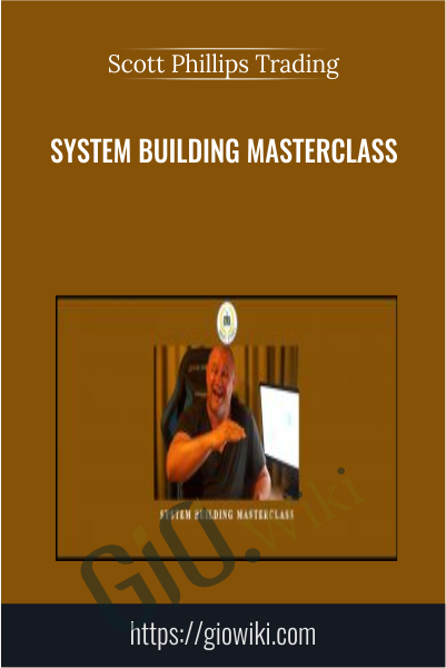 System Building Masterclass - Scott Phillips Trading