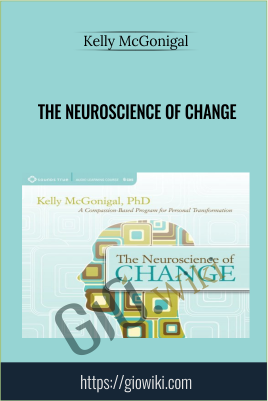 The Neuroscience of Change - Kelly McGonigal